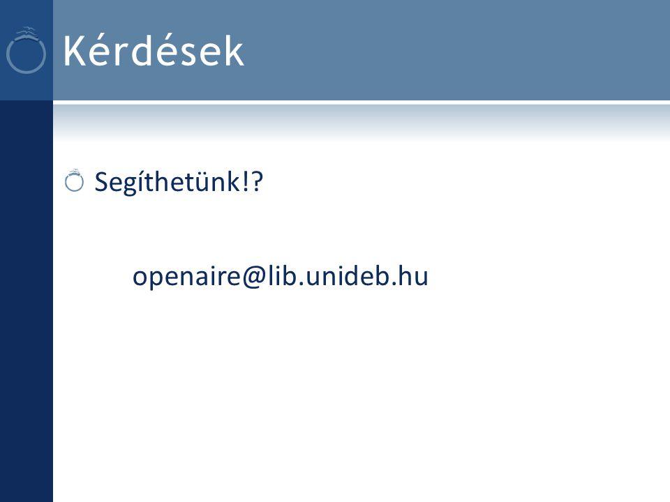 Kérdések Segíthetünk! openaire@lib.unideb.hu