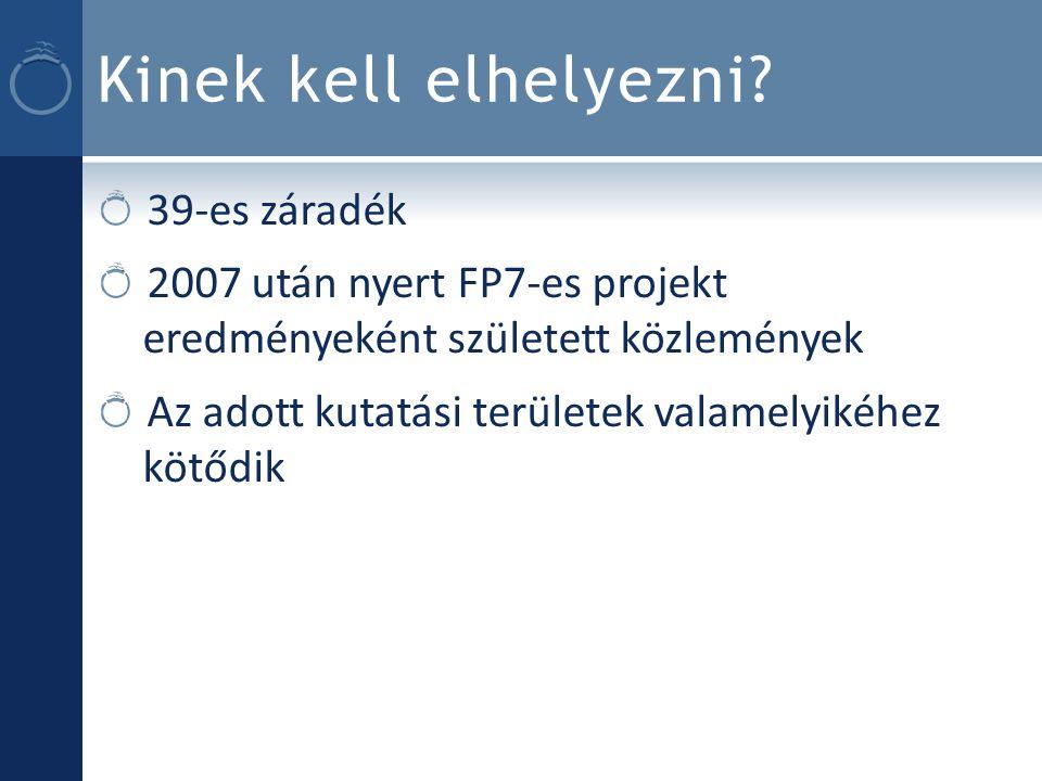 Kinek kell elhelyezni? 39-es záradék 2007 után nyert FP7-es projekt eredményeként született közlemények Az adott kutatási területek valamelyikéhez köt