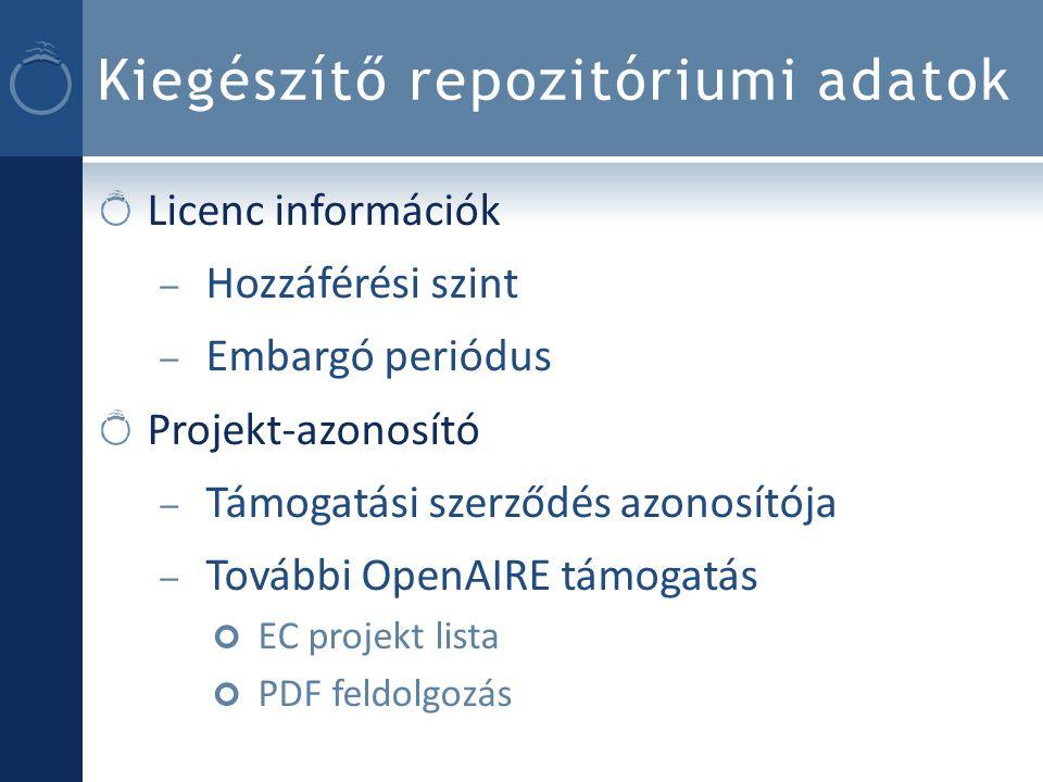 Kiegészítő repozitóriumi adatok Licenc információk – Hozzáférési szint – Embargó periódus Projekt-azonosító – Támogatási szerződés azonosítója – További OpenAIRE támogatás EC projekt lista PDF feldolgozás