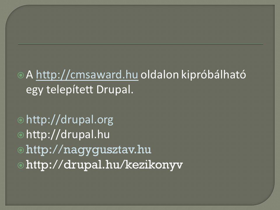  A http://cmsaward.hu oldalon kipróbálható egy telepített Drupal.