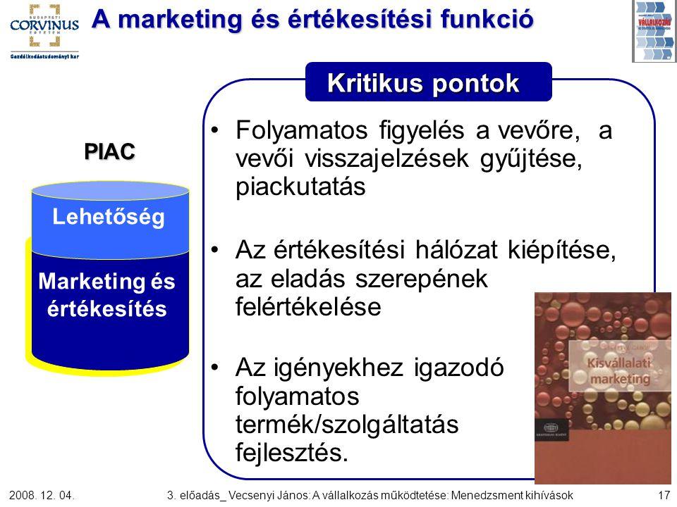 2008. 12. 04.3. előadás_ Vecsenyi János: A vállalkozás működtetése: Menedzsment kihívások17 Kritikus pontok A marketing és értékesítési funkció Folyam