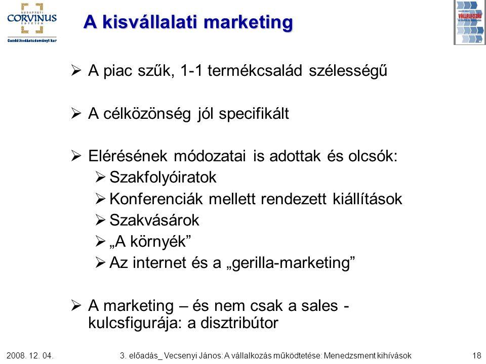 2008. 12. 04.3. előadás_ Vecsenyi János: A vállalkozás működtetése: Menedzsment kihívások18 A kisvállalati marketing  A piac szűk, 1-1 termékcsalád s