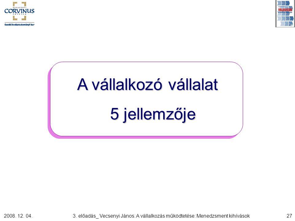 2008. 12. 04.3. előadás_ Vecsenyi János: A vállalkozás működtetése: Menedzsment kihívások27 A vállalkozó vállalat 5 jellemzője