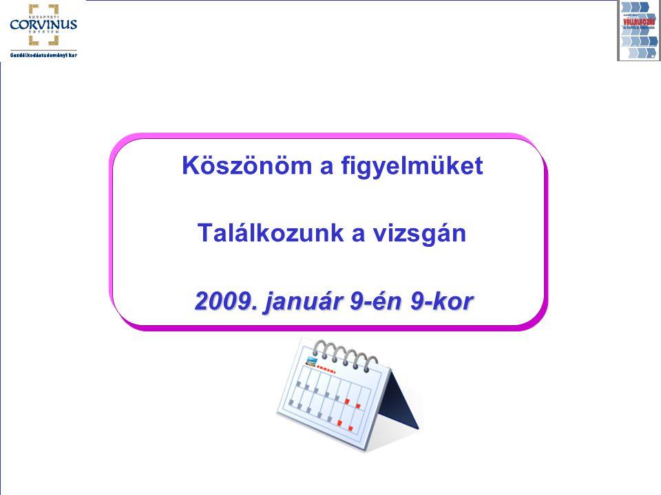 Köszönöm a figyelmüket Találkozunk a vizsgán 2009. január 9-én 9-kor