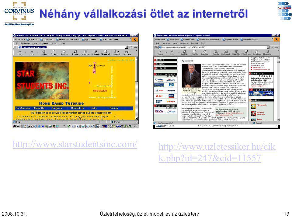 2008.10.31.Üzleti lehetőség, üzleti modell és az üzleti terv13 Néhány vállalkozási ötlet az internetről http://www.starstudentsinc.com/ http://www.uzletessiker.hu/cik k.php?id=247&cid=11557