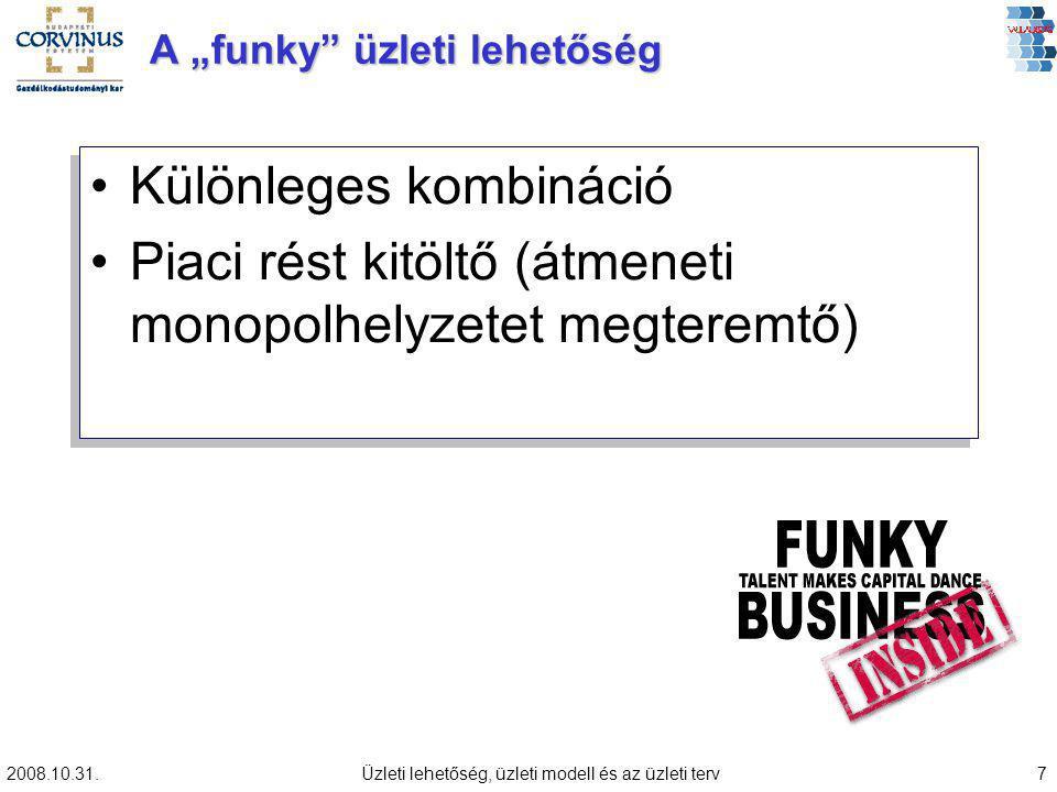 """2008.10.31.Üzleti lehetőség, üzleti modell és az üzleti terv7 A """"funky üzleti lehetőség Különleges kombináció Piaci rést kitöltő (átmeneti monopolhelyzetet megteremtő) Különleges kombináció Piaci rést kitöltő (átmeneti monopolhelyzetet megteremtő)"""