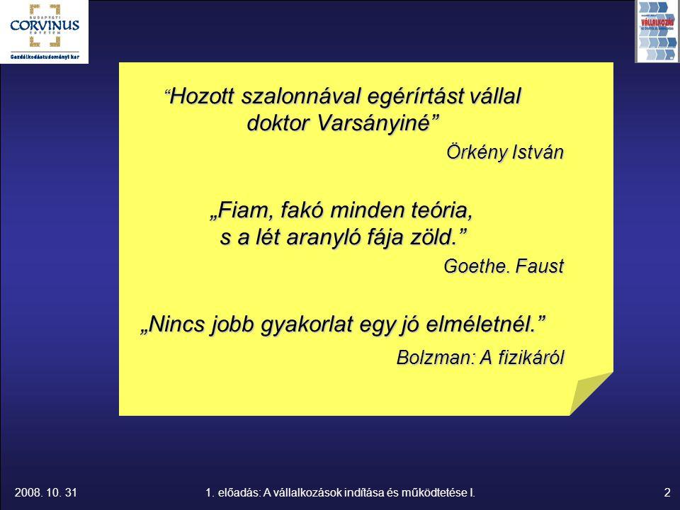 """2008. 10. 311. előadás: A vállalkozások indítása és működtetése I.2 """" Hozott szalonnával egérírtást vállal doktor Varsányiné"""" Örkény István """"Fiam, fak"""