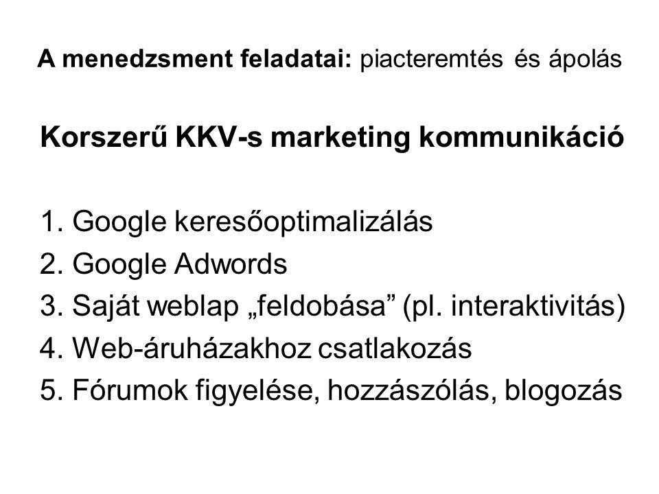 """Korszerű KKV-s marketing kommunikáció 1. Google keresőoptimalizálás 2. Google Adwords 3. Saját weblap """"feldobása"""" (pl. interaktivitás) 4. Web-áruházak"""