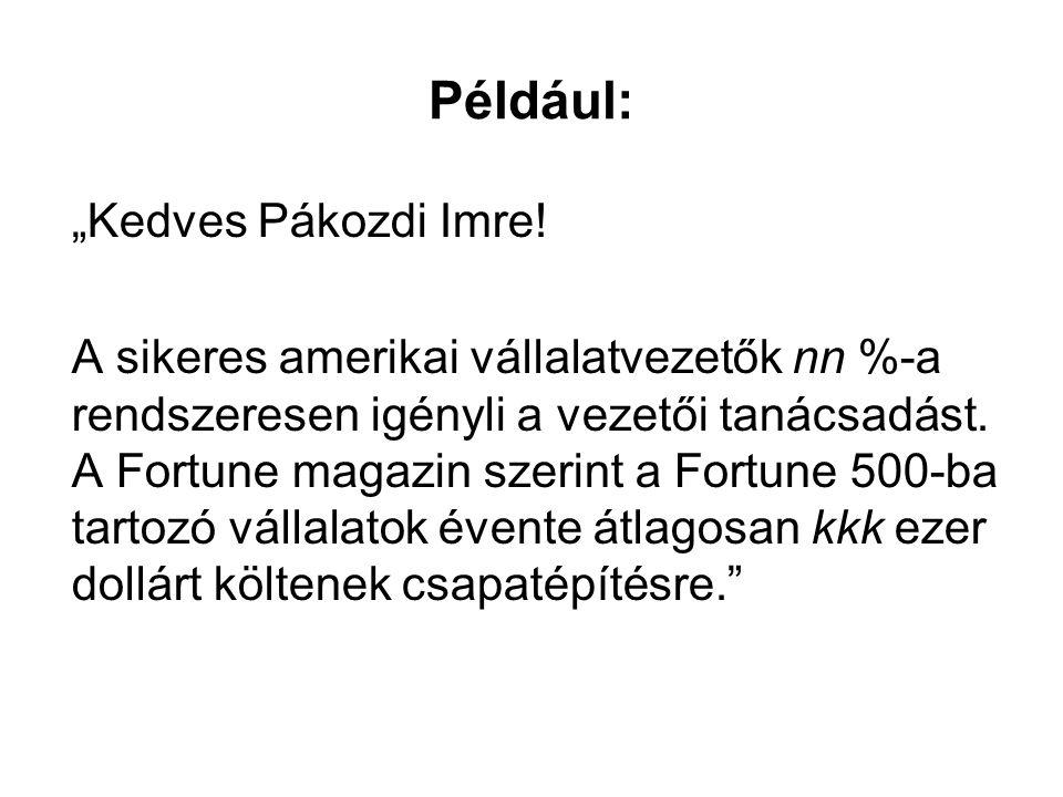 """Például: """"Kedves Pákozdi Imre! A sikeres amerikai vállalatvezetők nn %-a rendszeresen igényli a vezetői tanácsadást. A Fortune magazin szerint a Fortu"""