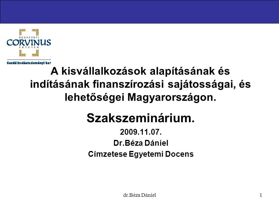dr.Béza Dániel1 A kisvállalkozások alapításának és indításának finanszírozási sajátosságai, és lehetőségei Magyarországon.
