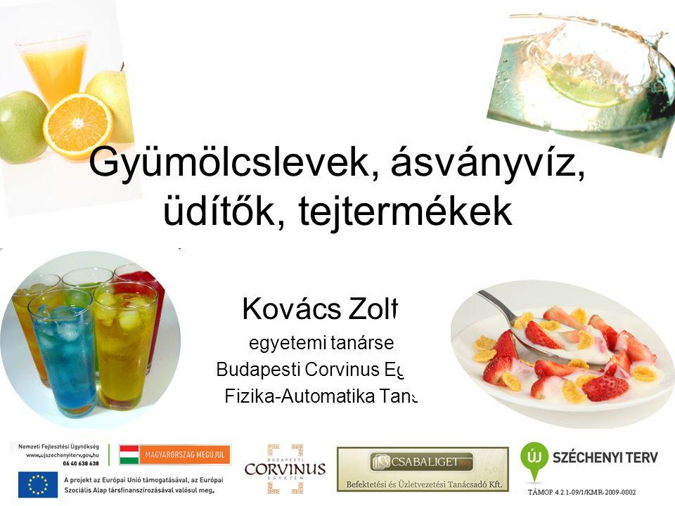 Gyümölcslevek, ásványvíz, üdítők, tejtermékek Kovács Zoltán egyetemi tanársegéd Budapesti Corvinus Egyetem Fizika-Automatika Tanszék