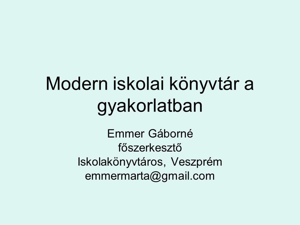 Modern iskolai könyvtár a gyakorlatban Emmer Gáborné főszerkesztő Iskolakönyvtáros, Veszprém emmermarta@gmail.com