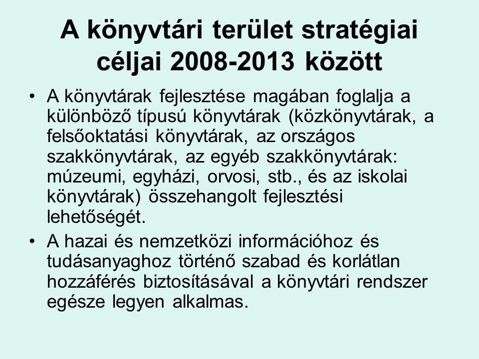 A könyvtári terület stratégiai céljai 2008-2013 között A könyvtárak fejlesztése magában foglalja a különböző típusú könyvtárak (közkönyvtárak, a felső