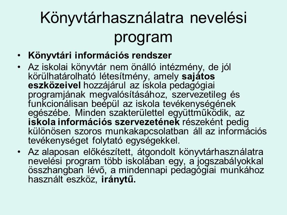 Könyvtárhasználatra nevelési program Könyvtári információs rendszer Az iskolai könyvtár nem önálló intézmény, de jól körülhatárolható létesítmény, ame