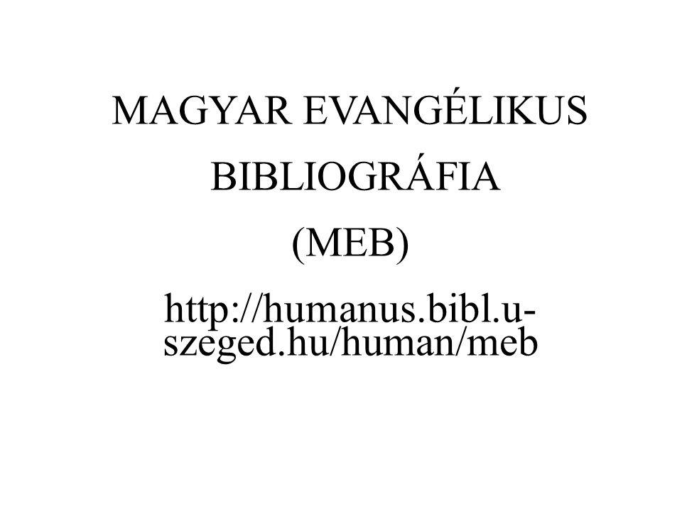 MAGYAR EVANGÉLIKUS BIBLIOGRÁFIA (MEB) http://humanus.bibl.u- szeged.hu/human/meb