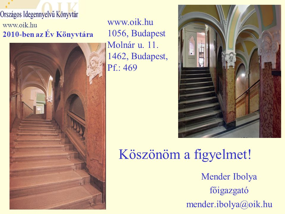 Köszönöm a figyelmet! Mender Ibolya főigazgató mender.ibolya@oik.hu www.oik.hu 1056, Budapest Molnár u. 11. 1462, Budapest, Pf.: 469 www.oik.hu 2010-b