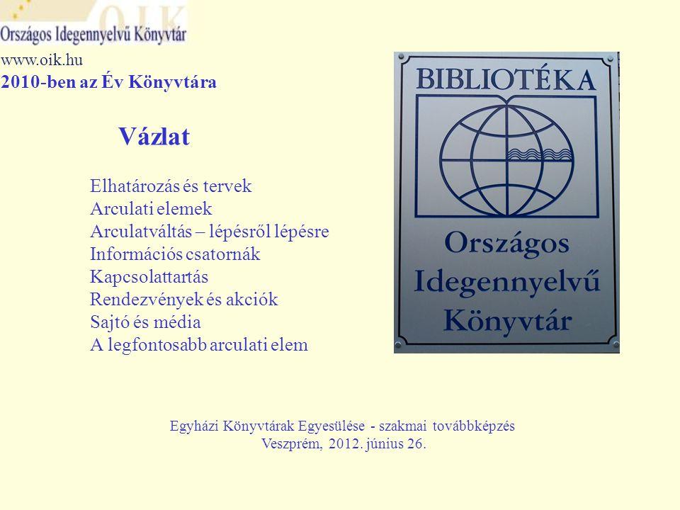 Elhatározás és tervek www.oik.hu 2010-ben az Év Könyvtára Egyházi Könyvtárak Egyesülése - szakmai továbbképzés Veszprém, 2012.