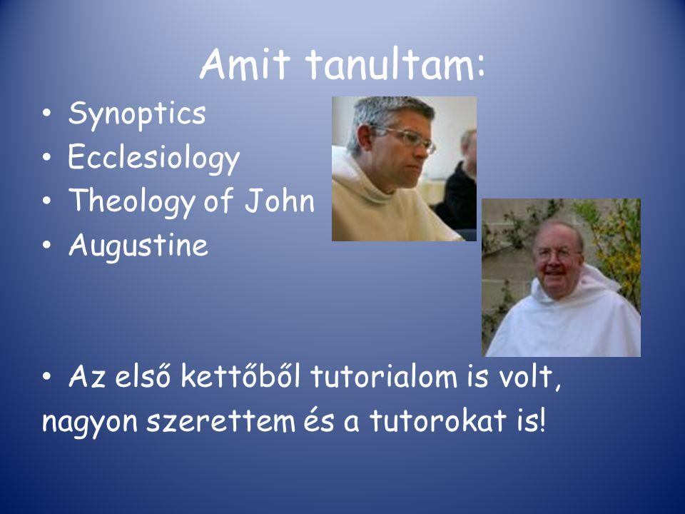 Amit tanultam: Synoptics Ecclesiology Theology of John Augustine Az első kettőből tutorialom is volt, nagyon szerettem és a tutorokat is!