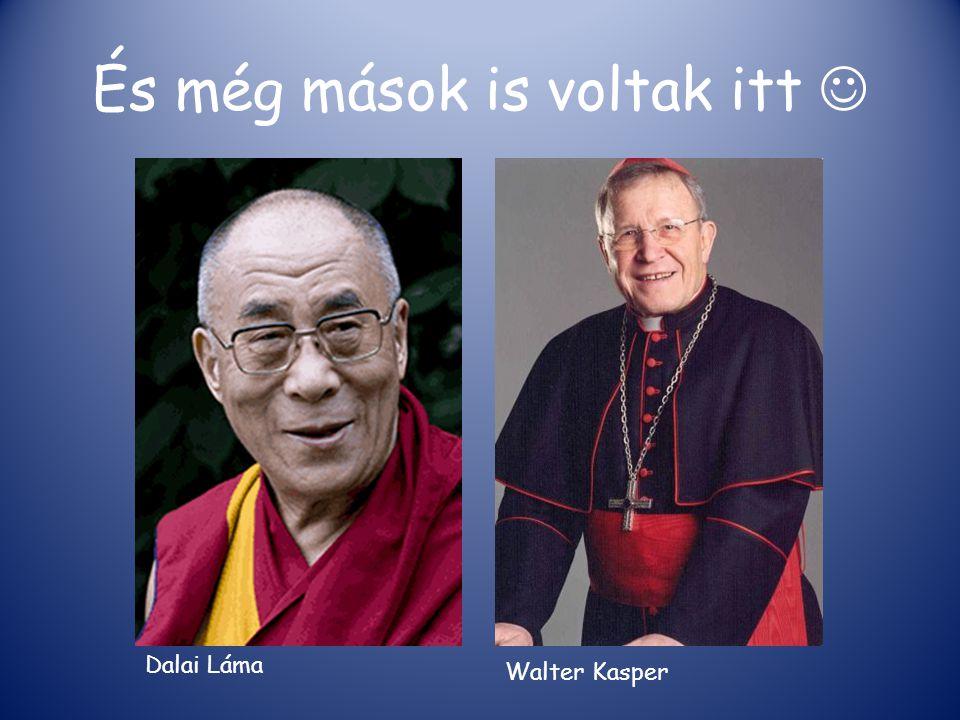 És még mások is voltak itt Dalai Láma Walter Kasper