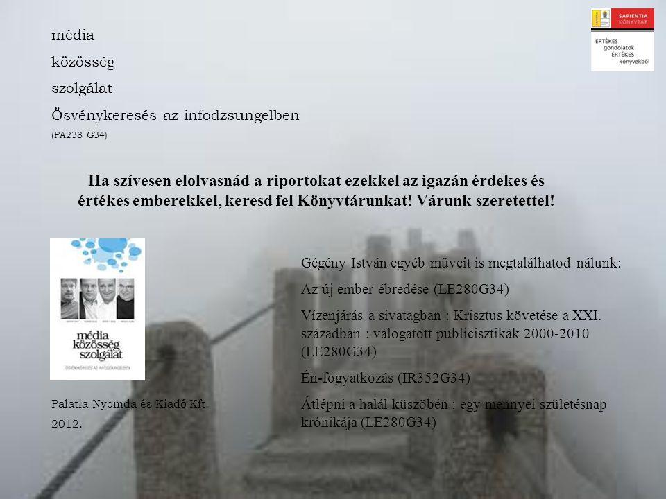 média közösség szolgálat Ösvénykeresés az infodzsungelben (PA238 G34) Palatia Nyomda és Kiadó Kft. 2012. Ha szívesen elolvasnád a riportokat ezekkel a