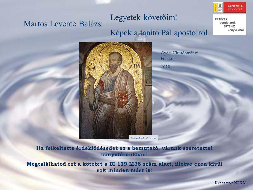 Martos Levente Balázs: Legyetek követőim! Képek a tanító Pál apostolról Győri Hittudományi Főiskola 2010. Ha felkeltette érdeklődésedet ez a bemutató,