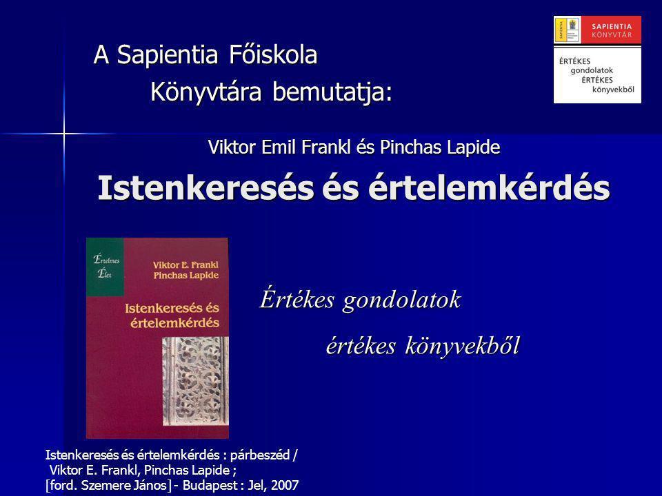 Rövid életrajzi áttekintés: Viktor E Frankl (1905-1997) zsidó orvos filozófus, harmadik bécsi pszichoterápiás- irányzat, a logoterápia és egzisztencia- analízis megalapítója.