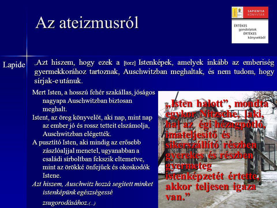 Az ateizmusról Mert Isten, a hosszú fehér szakállas, jóságos nagyapa Auschwitzban biztosan meghalt.