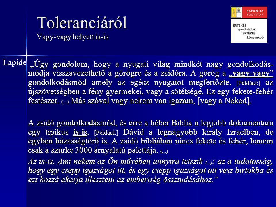 """Toleranciáról """" Ön arról a jelenségről beszél, amikor az egyik fél azt állítja: 'Nekem van igazam és senki másnak!' Nézze, én évtizedekig küzdöttem azért, hogy megtaláljam a tolerancia kiérlelt megfogalmazását."""