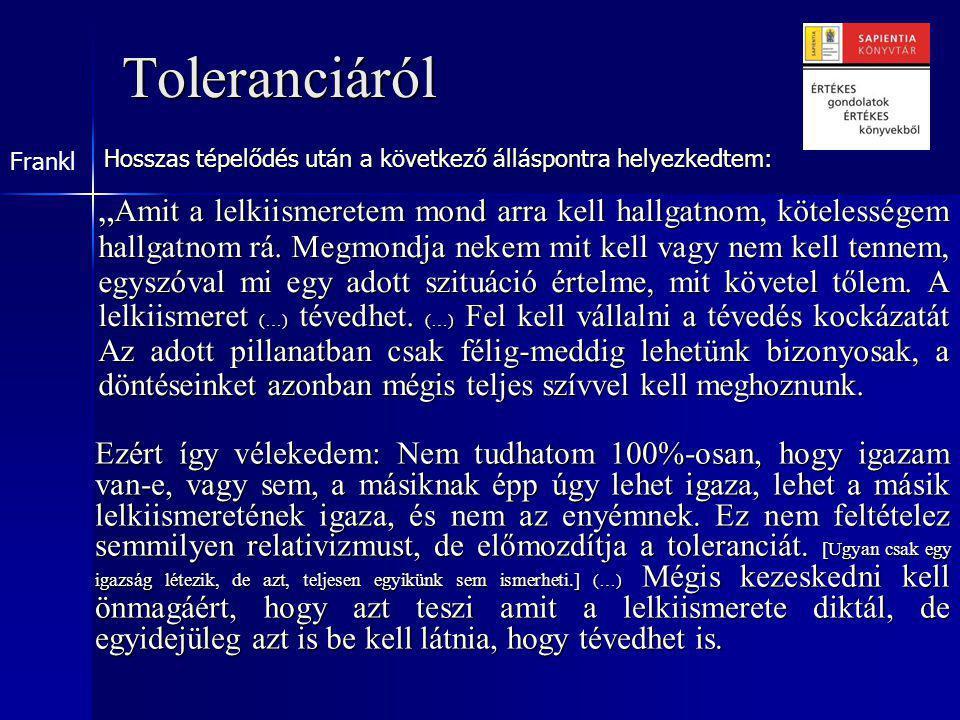 """Toleranciáról """" Amit a lelkiismeretem mond arra kell hallgatnom, kötelességem hallgatnom rá."""