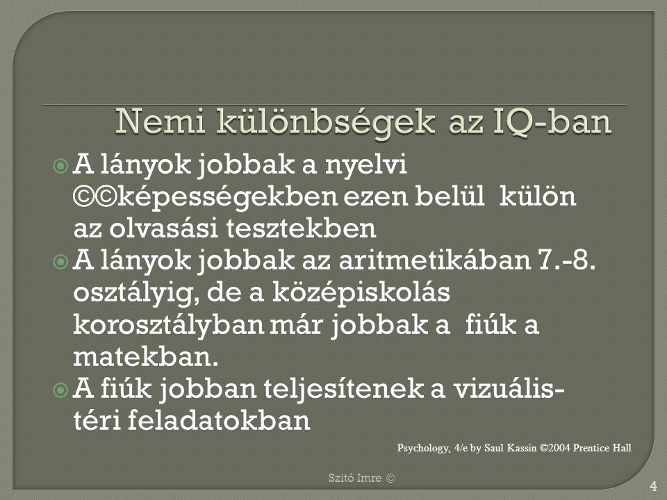  A lányok jobbak a nyelvi ©©képességekben ezen belül külön az olvasási tesztekben  A lányok jobbak az aritmetikában 7.-8. osztályig, de a középiskol