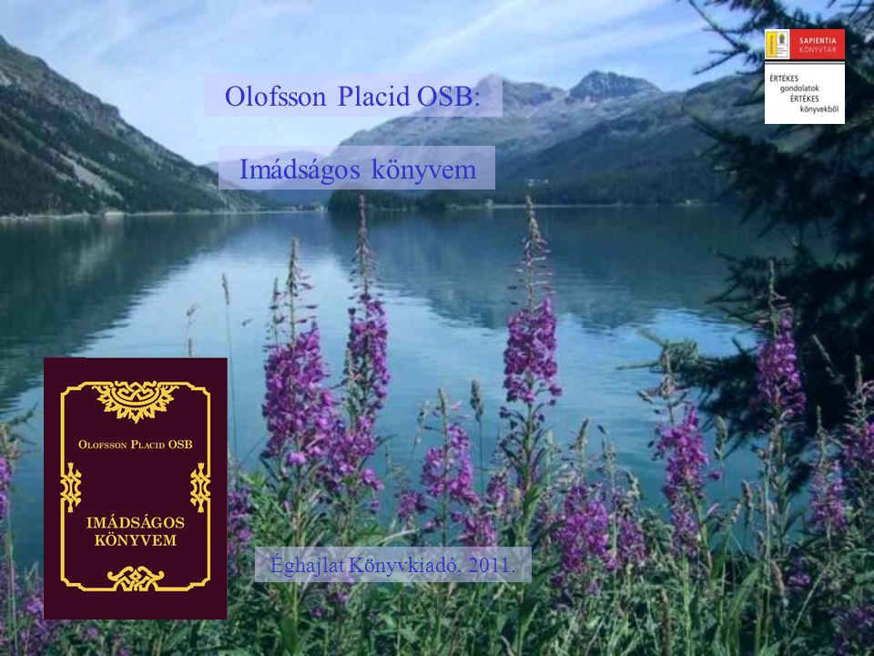 Olofsson Placid OSB: Imádságos könyvem Éghajlat Könyvkiadó, 2011.