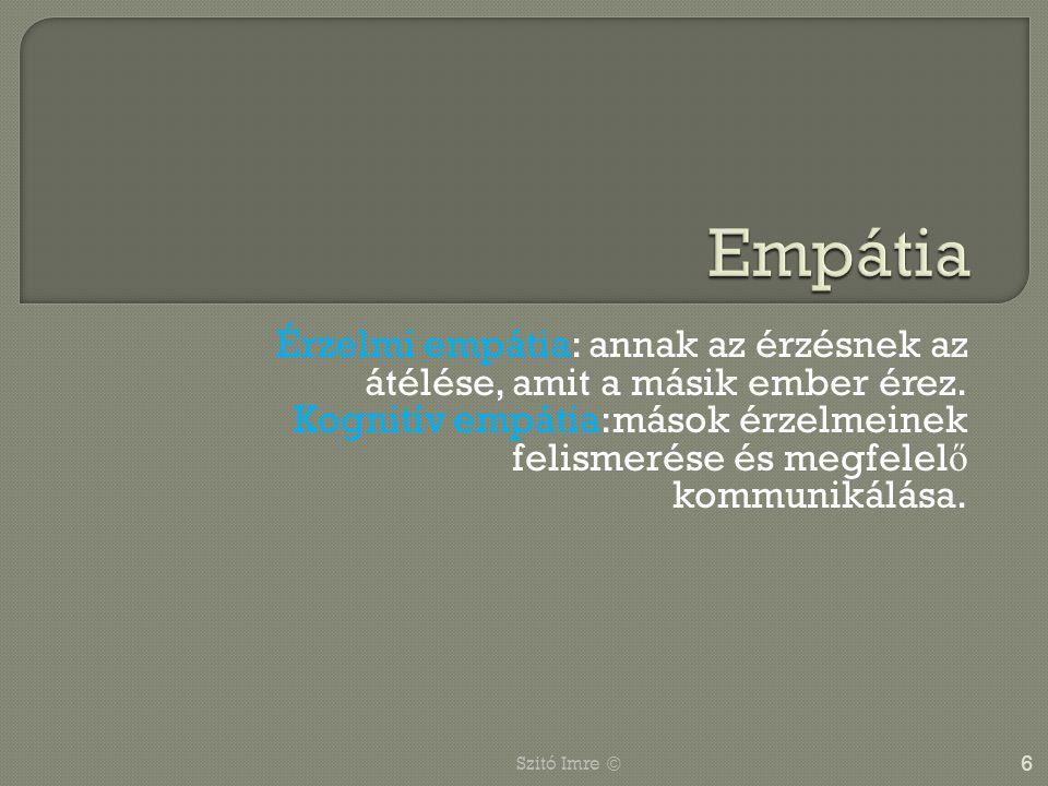 Érzelmi empátia: annak az érzésnek az átélése, amit a másik ember érez. Kognitív empátia:mások érzelmeinek felismerése és megfelel ő kommunikálása. 6