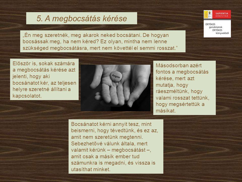 4. Őszinte megbánás A megbánás szó azt jelenti, hogy megváltoztatjuk a hozzáállásunkat, gondolkodásunkat. Fájdalmat érez a másik embernek okozott sére