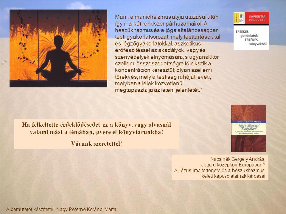Mani, a manicheizmus atyja utazásai után így ír a két rendszer párhuzamairól: A hészükhazmus és a jóga általánosságban testi gyakorlatsorozat, mely te