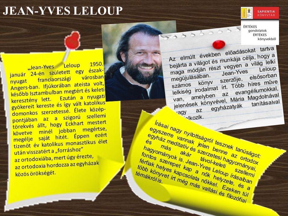 """JEAN-YVES LELOUP """" Jean-Yves Leloup 1950. január 24-én született egy észak- nyugat franciaországi városban Angers-ban. Ifjúkorában ateista volt, későb"""