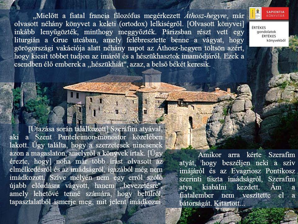 """""""Mielőtt a fiatal francia filozófus megérkezett Áthosz-hegyre, már olvasott néhány könyvet a keleti (ortodox) lelkiségről."""