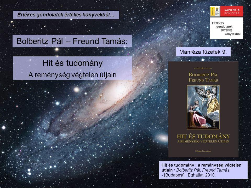 Értékes gondolatok értékes könyvekből… Hit és tudomány : a reménység végtelen útjain / Bolberitz Pál, Freund Tamás. - [Budapest] : Éghajlat, 2010. Man