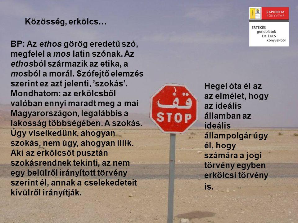 BP: Az ethos görög eredetű szó, megfelel a mos latin szónak. Az ethosból származik az etika, a mosból a morál. Szófejtő elemzés szerint ez azt jelenti