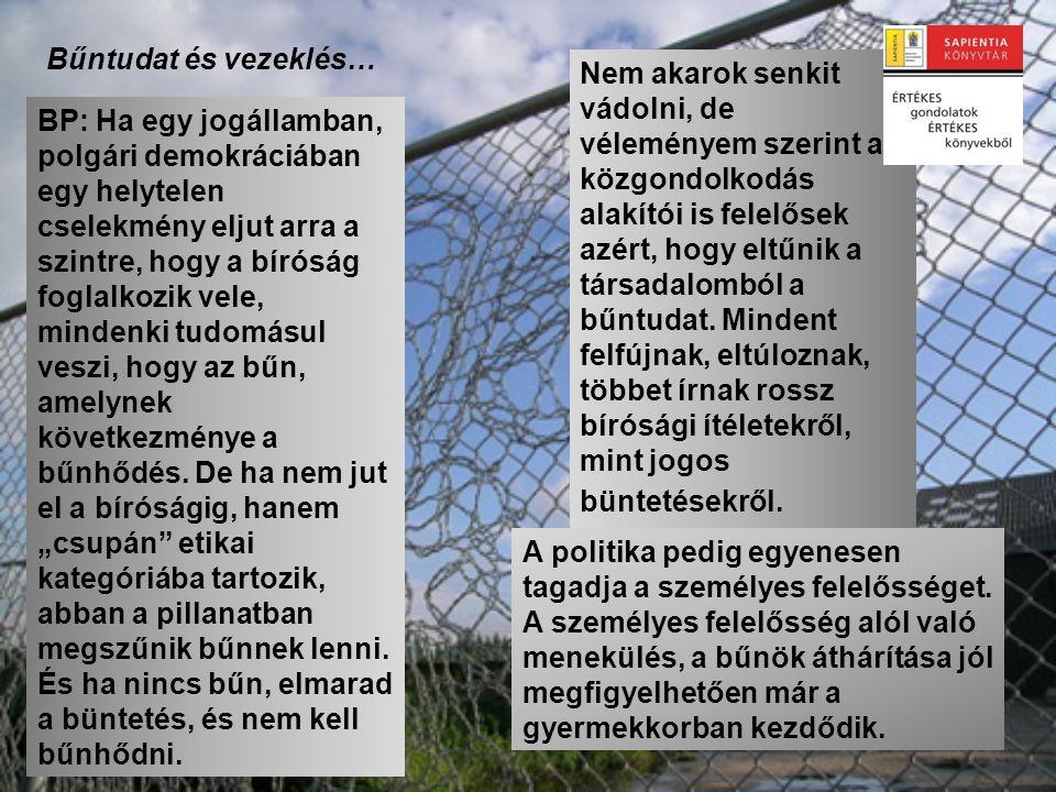 Bűntudat és vezeklés… BP: Ha egy jogállamban, polgári demokráciában egy helytelen cselekmény eljut arra a szintre, hogy a bíróság foglalkozik vele, mi