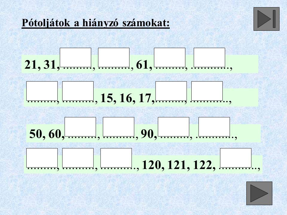Pótoljátok a hiányzó számokat: 21, 31,.........,.........., 61,.........,............,.........,.........., 15, 16, 17,.........,............, 50, 60,