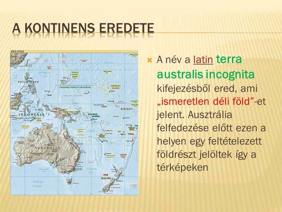 """ A név a latin terra australis incognita kifejezésből ered, ami """"ismeretlen déli föld""""-et jelent. Ausztrália felfedezése előtt ezen a helyen egy felt"""