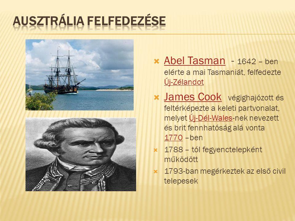  Abel Tasman - 1642 – ben elérte a mai Tasmaniát, felfedezte Új-Zélandot Abel Tasman Új-Zélandot  James Cook végighajózott és feltérképezte a keleti