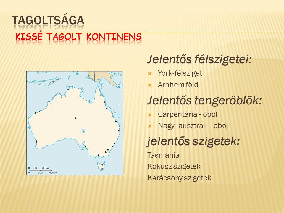 Jelentős félszigetei:  York-félsziget  Arnhem föld Jelentős tengeröblök:  Carpentaria - öböl  Nagy ausztrál – öböl jelentős szigetek: Tasmania Kók
