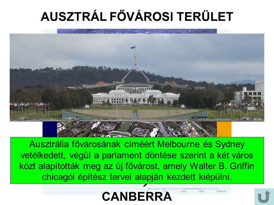 CANBERRA AUSZTRÁL FŐVÁROSI TERÜLET Ausztrália fővárosának címéért Melbourne és Sydney vetélkedett, végül a parlament döntése szerint a két város közt