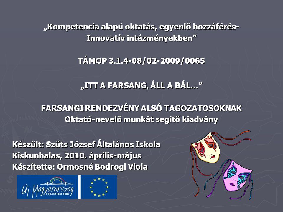 """""""Kompetencia alapú oktatás, egyenlő hozzáférés- Innovatív intézményekben"""" TÁMOP 3.1.4-08/02-2009/0065 """"ITT A FARSANG, ÁLL A BÁL…"""" FARSANGI RENDEZVÉNY"""