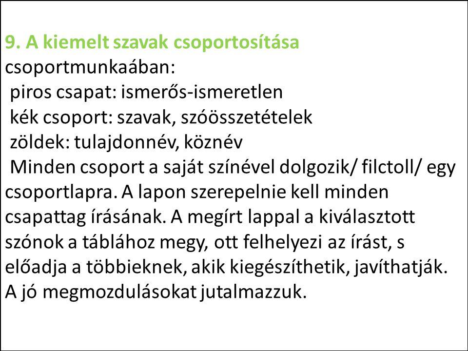 9. A kiemelt szavak csoportosítása csoportmunkaában: piros csapat: ismerős-ismeretlen kék csoport: szavak, szóösszetételek zöldek: tulajdonnév, köznév