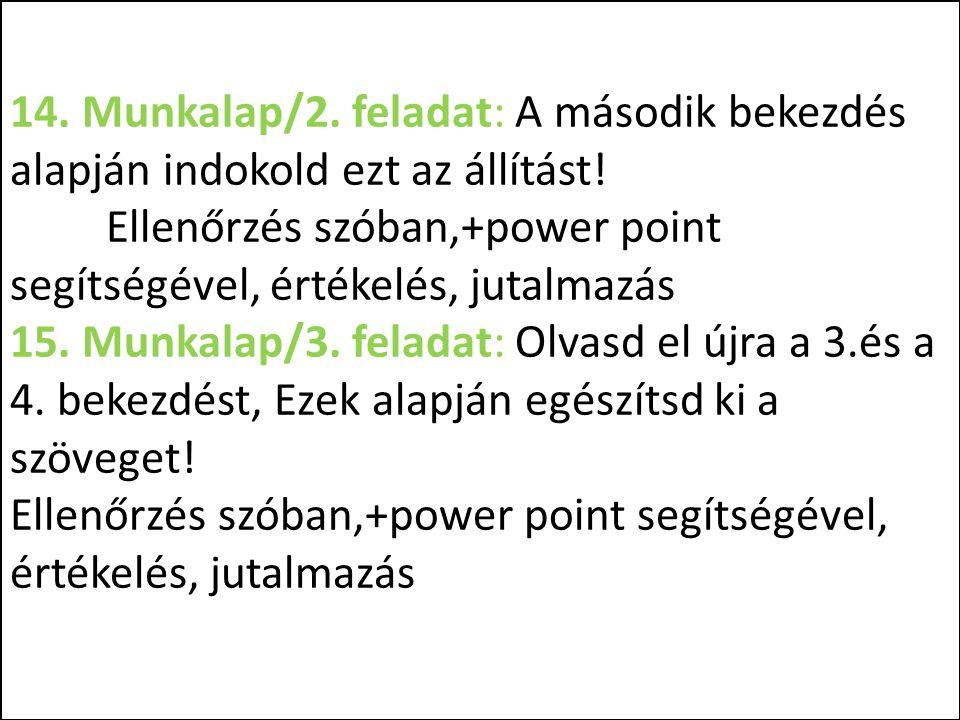 14. Munkalap/2. feladat: A második bekezdés alapján indokold ezt az állítást! Ellenőrzés szóban,+power point segítségével, értékelés, jutalmazás 15. M