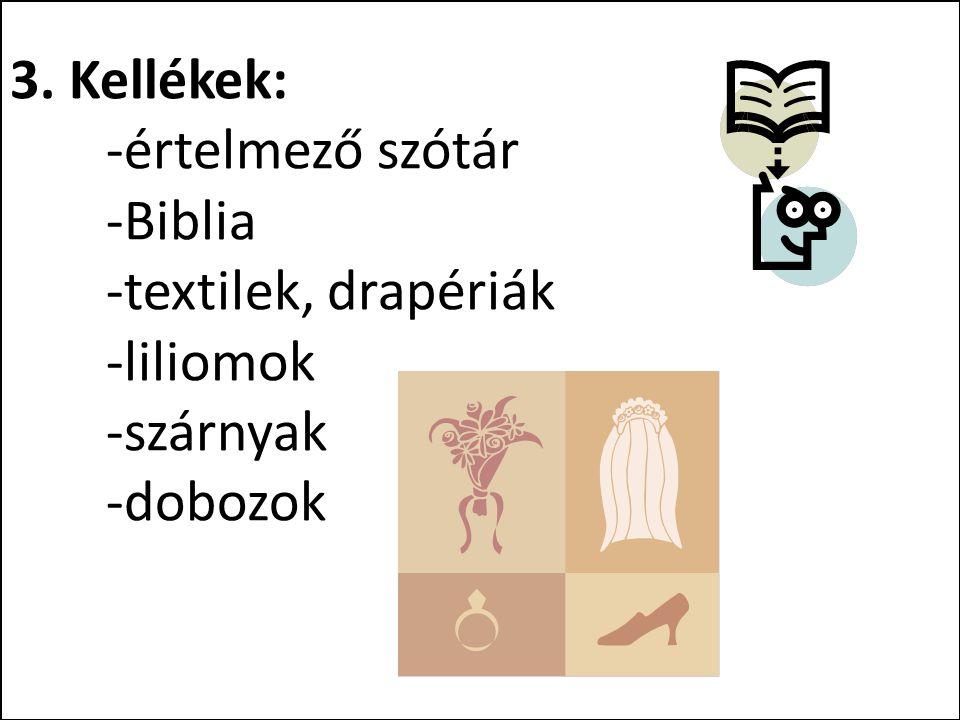 3. Kellékek: -értelmező szótár -Biblia -textilek, drapériák -liliomok -szárnyak -dobozok