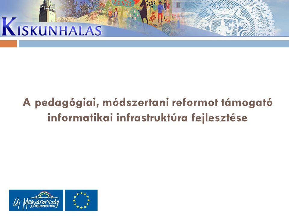 A pedagógiai, módszertani reformot támogató informatikai infrastruktúra fejlesztése