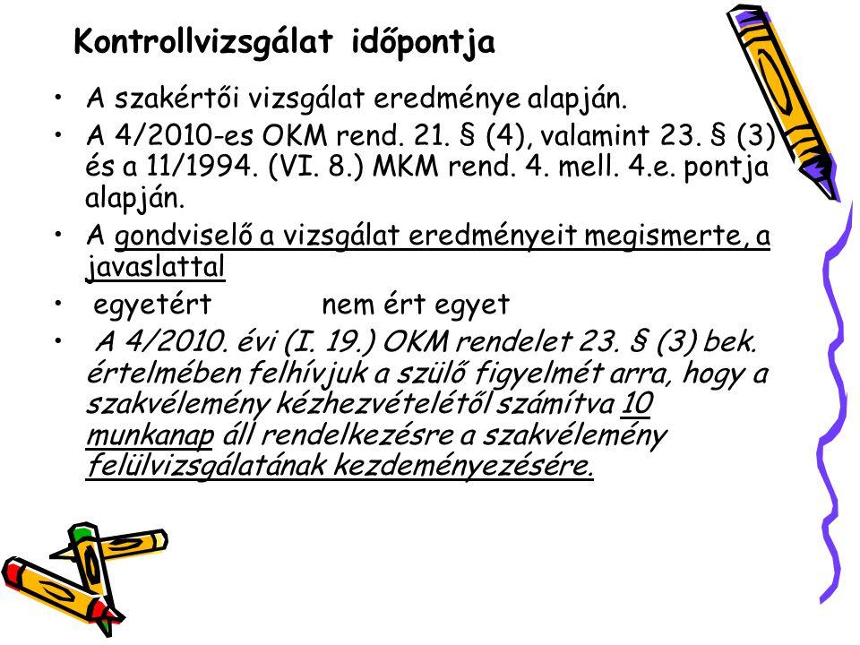 Kontrollvizsgálat időpontja A szakértői vizsgálat eredménye alapján. A 4/2010-es OKM rend. 21. § (4), valamint 23. § (3) és a 11/1994. (VI. 8.) MKM re